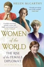 Women of the World : The Rise of the Female Diplomat - Helen McCarthy