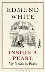 Inside a Pearl : My Years in Paris - Edmund White