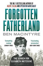 Forgotten Fatherland : The Search for Elisabeth Nietzsche - Ben Macintyre