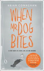 When Mr Dog Bites : A Story About Life, Death, Love, Sex and Swearing - Brian Conaghan