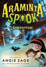 Araminta Spook : Ghostsitters - Angie Sage