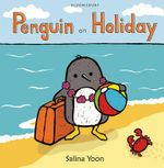 Penguin on Holiday - Salina Yoon