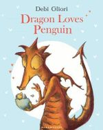 Dragon Loves Penguin - Debi Gliori