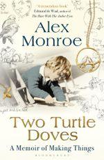 Two Turtle Doves : A Memoir of Making Things - Alex Monroe