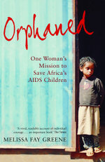 Orphaned : One Woman's Mission to Save Africa's AIDS Children - Melissa Fay Greene