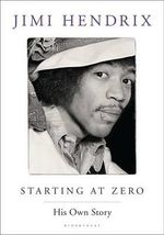 Starting At Zero  : His Own Story - Jimi Hendrix