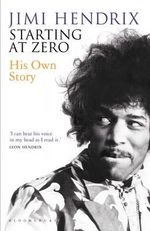 Starting At Zero His Own Story - Jimi Hendrix
