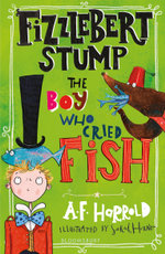 Fizzlebert Stump : The Boy Who Cried Fish - A.F. Harrold