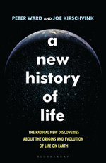 A New History of Life : The Radical New Discoveries about the Origins and Evolution of Life on Earth - Peter Ward