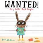 Wanted! Ralfy Rabbit, Book Burglar : Ralfy Rabbit, Book Burglar! - Emily MacKenzie
