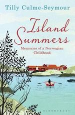 Island Summers : Memories of a Norwegian Childhood - Tilly Culme-Seymour
