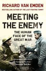 Meeting the Enemy : The Human Face of the Great War - Richard Van Emden
