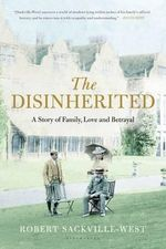 The Disinherited : A Story of Family, Love and Betrayal - Robert Sackville-West
