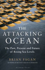 The Attacking Ocean : The Past, Present, and Future of Rising Sea Levels - Brian Fagan