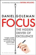 Focus : The Hidden Driver of Excellence - Daniel Goleman