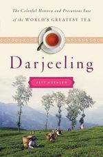 Darjeeling : A History of the World's Greatest Tea - Jeff Koehler