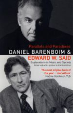 Parallels & Paradoxes : Explorations in Music and Society - Daniel Barenboim