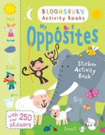 My Opposites Sticker Activity Book - Bloomsbury