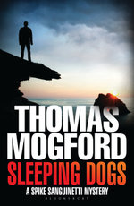 Sleeping Dogs : A Spike Sanguinetti Mystery - Thomas Mogford