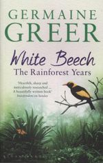 White Beech : The Rainforest Years - Dr. Germaine Greer