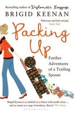 Packing Up : Further Adventures of a Trailing Spouse - Brigid Keenan