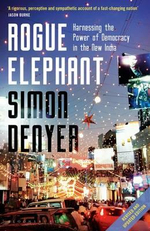 Rogue Elephant : Harnessing the Power of Democracy in the New India - Simon Denyer