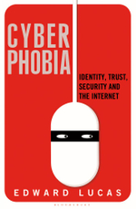 Cyberphobia : Identity, Trust, Security and the Internet - Edward Lucas