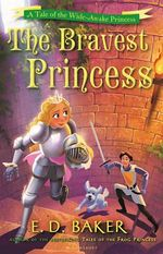The Bravest Princess : A Tale of the Wide-Awake Princess - E. D. Baker
