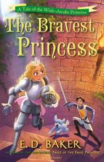 The Bravest Princess : A Tale of the Wide-Awake Princess - E. D. Baker