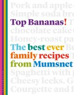 Top Bananas! : The best ever family recipes from Mumsnet - Claire McDonald