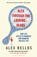 Alex Through the Looking-glass : How Life Reflects Numbers and Numbers Reflect Life - Alex Bellos