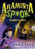 Araminta Spook : Gargoyle Hall - Angie Sage