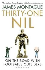 Thirty-One Nil : On the Road with Football's Outsiders - James Montague