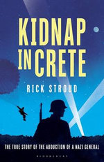 Kidnap in Crete : The True Story of the Abduction of a Nazi General - Rick Stroud