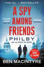 A Spy Among Friends : Philby and the Great Betrayal - Ben Macintyre