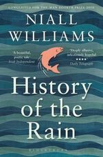 History of the Rain : Longlisted for the Man Booker Prize 2014 - Niall Williams