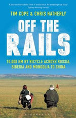 Off the Rails : 10,000 km by Bicycle Across Russia, Siberia and Mongolia to China - Tim Cope