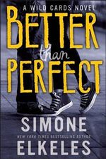 Better Than Perfect : A Wild Cards Novel - Simone Elkeles