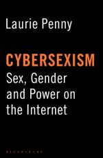 Cybersexism : Sex, Gender and Power on the Internet - Laurie Penny