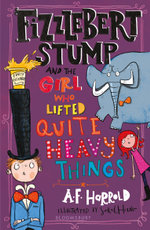 Fizzlebert Stump and the Girl Who Lifted Quite Heavy Things : The Archbishop of Canterbury's Lent Book 2015 - A.F. Harrold