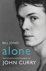 Alone : The Triumph and Tragedy of John Curry - Bill Jones