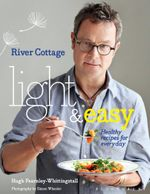 River Cottage Light & Easy : Healthy Recipes for Every Day - Hugh Fearnley-Whittingstall