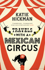 Travels with a Mexican Circus - Katie Hickman