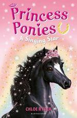 A Singing Star : Princess Ponies : Book 8 - Chloe Ryder