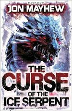 Monster Odyssey : The Curse of the Ice Serpent - Jon Mayhew