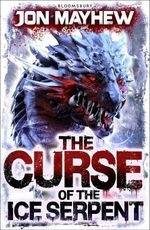 The Curse of the Ice Serpent - Jon Mayhew