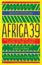Africa39 : New Writing from Africa South of the Sahara