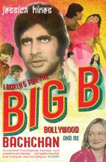 Looking for the Big B : Bollywood, Bachchan and Me - Jessica Hines