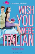 Wish You Were Italian : An If Only novel - Kristin Rae