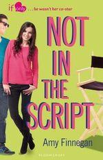 Not in the Script : An If Only Novel - Amy Finnegan